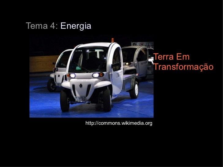 http://commons.wikimedia.org Terra Em Transformação Tema 4:  Energia