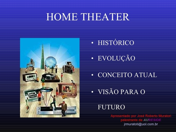 HOME THEATER <ul><li>HISTÓRICO </li></ul><ul><li>EVOLUÇÃO </li></ul><ul><li>CONCEITO ATUAL </li></ul><ul><li>VISÃO PARA O ...