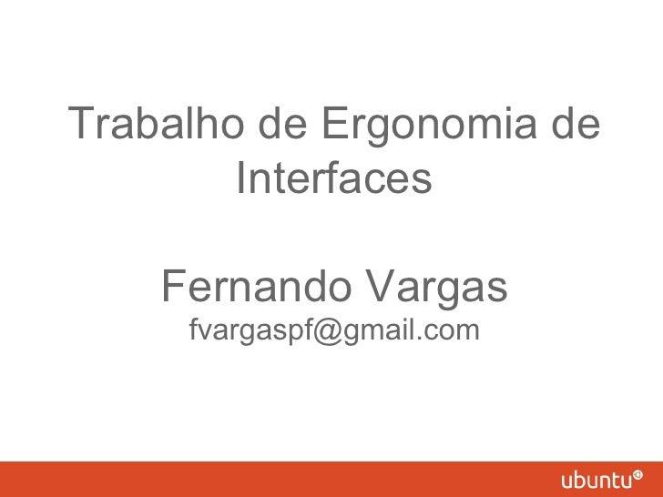 Trabalho de Ergonomia de        Interfaces    Fernando Vargas     fvargaspf@gmail.com