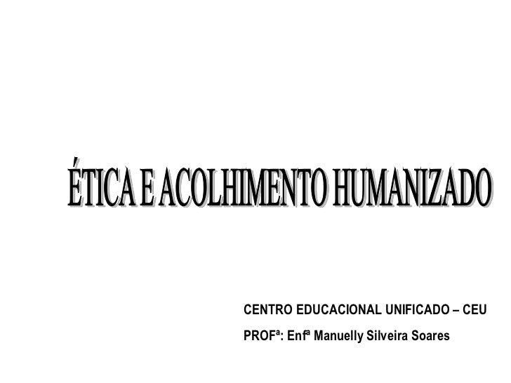 CENTRO EDUCACIONAL UNIFICADO – CEUPROFª: Enfª Manuelly Silveira Soares