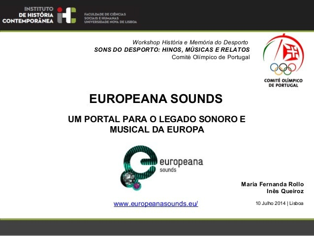 EUROPEANA SOUNDS Maria Fernanda Rollo Inês Queiroz Workshop História e Memória do Desporto SONS DO DESPORTO: HINOS, MÚSI...