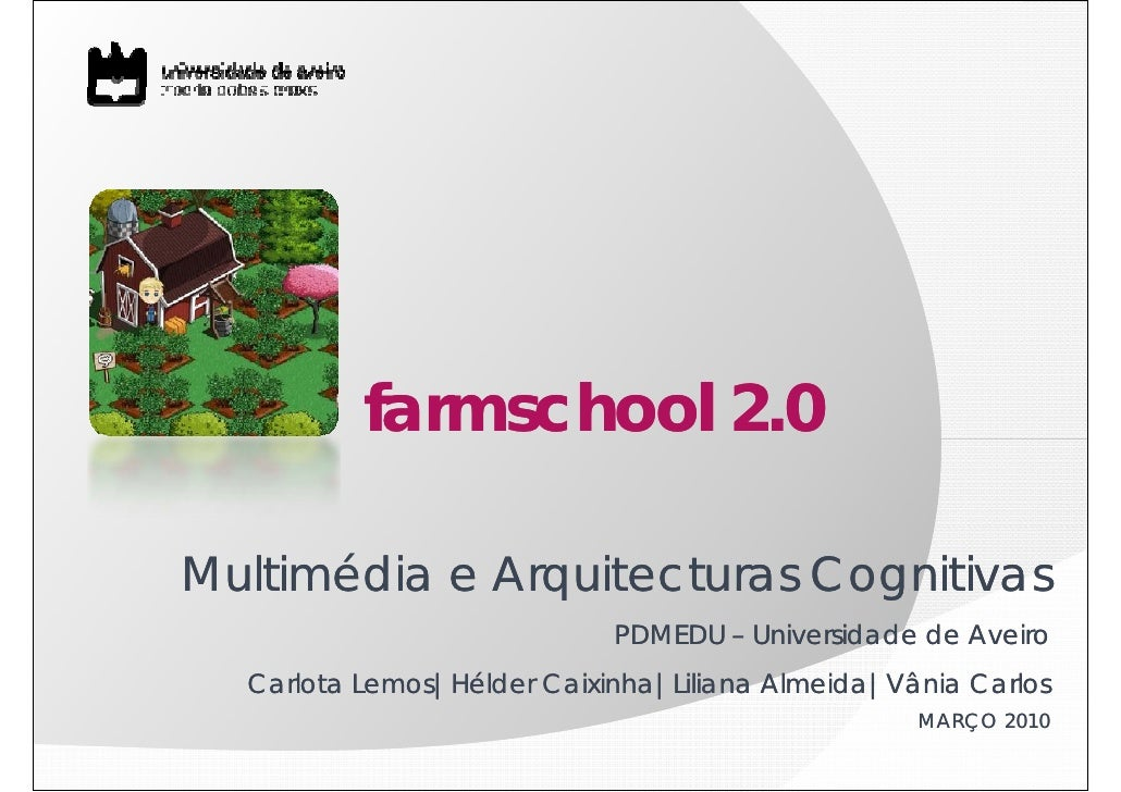 farmschool 2.0  Multimédia e Arquitecturas Cognitivas                             PDMEDU – Universidade de Aveiro   Carlot...