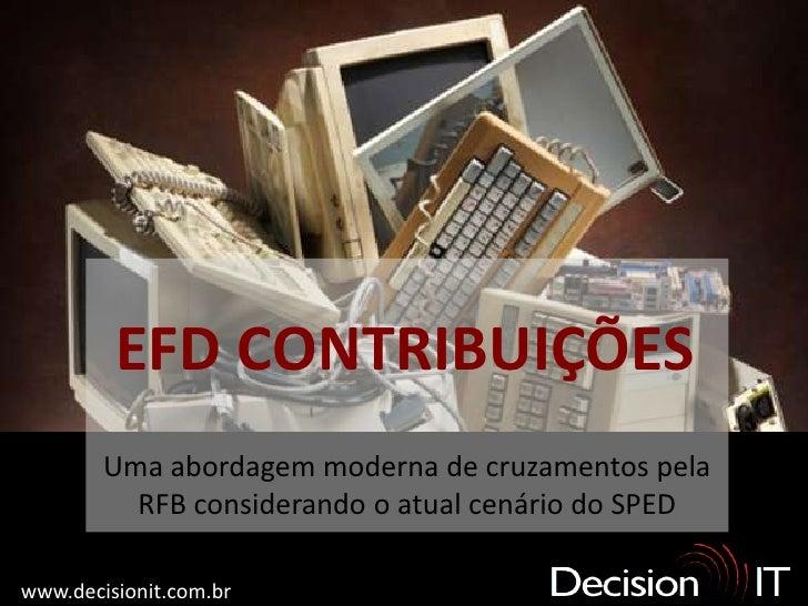 EFD CONTRIBUIÇÕES        Uma abordagem moderna de cruzamentos pela          RFB considerando o atual cenário do SPEDwww.de...