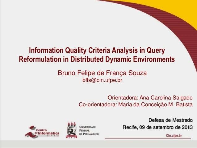 Defesa de Mestrado Recife, 09 de setembro de 2013 Information Quality Criteria Analysis in Query Reformulation in Distribu...