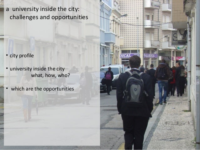 a university inside the city: challenges and opportunities  • city profile • university inside the city what, how, who? • ...