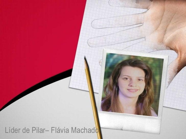 Líder de Pilar– Flávia Machado<br />