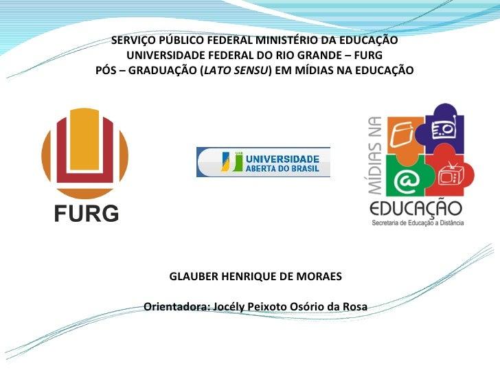 SERVIÇO PÚBLICO FEDERAL MINISTÉRIO DA EDUCAÇÃO     UNIVERSIDADE FEDERAL DO RIO GRANDE – FURGPÓS – GRADUAÇÃO (LATO SENSU) E...