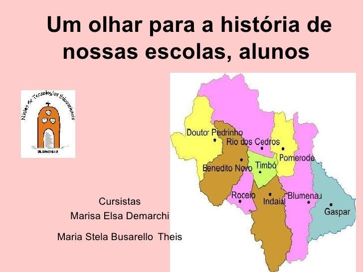 Um olhar para a história de nossas escolas, alunos   Cursistas Marisa Elsa Demarchi Maria Stela Busarello   Theis