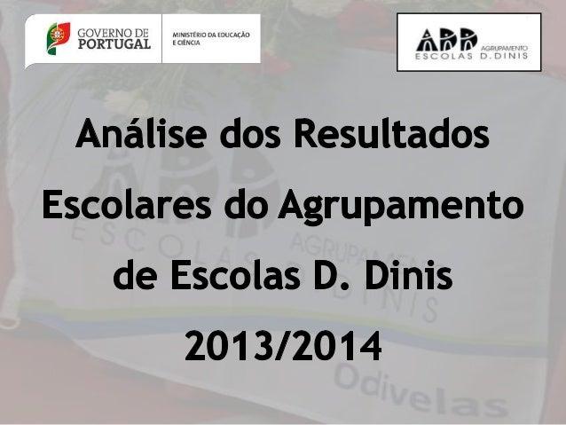 Análise dos Resultados Escolares do Agrupamento de Escolas D. Dinis – 2013/2014