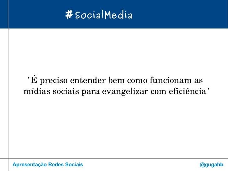 """# SocialMedia @gugahb Apresentação Redes Sociais """"É preciso entender bem como funcionam as  mídias sociais para evang..."""