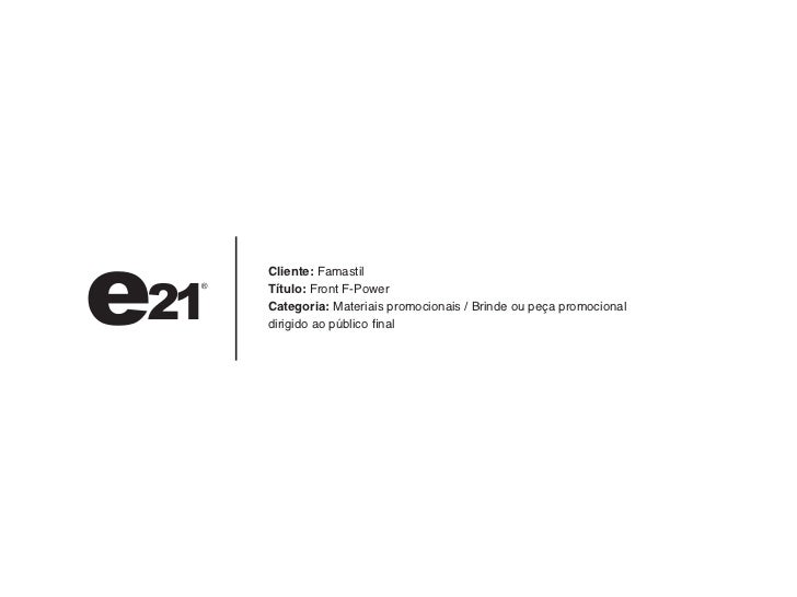 Cliente: FamastilTítulo: Front F-PowerCategoria: Materiais promocionais / Brinde ou peça promocionaldirigido ao público fi...