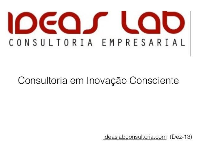 Consultoria em Inovação Consciente  ideaslabconsultoria.com (Dez-13)