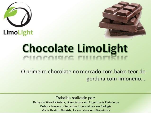 O primeiro chocolate no mercado com baixo teor de gordura com limoneno... Trabalho realizado por: Ramy da Silva Alcântara,...