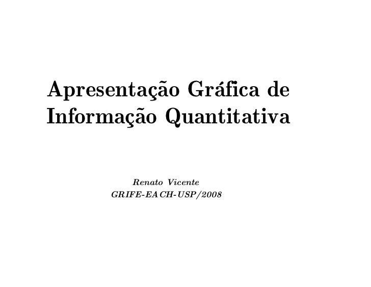 Apresentação Gráfica deInformação Quantitativa         Renato Vicente     GRIFE-EACH-USP/2008