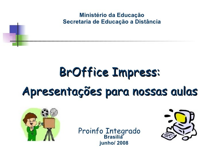 <ul><li>BrOffice Impress: </li></ul><ul><li>Apresentações para nossas aulas </li></ul><ul><li>Proinfo Integrado </li></ul>...