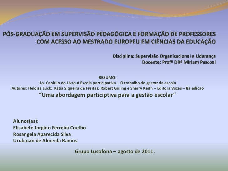 RESUMO:               1o. Capitilo do Livro A Escola participativa – O trabalho do gestor da escolaAutores: Heloisa Luck; ...