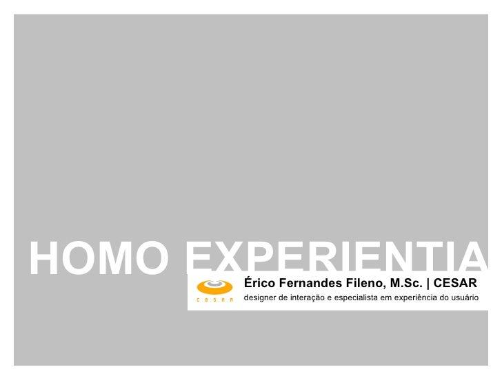 Érico Fernandes Fileno, M.Sc. | CESAR designer de interação e especialista em experiência do usuário HOMO EXPERIENTIA