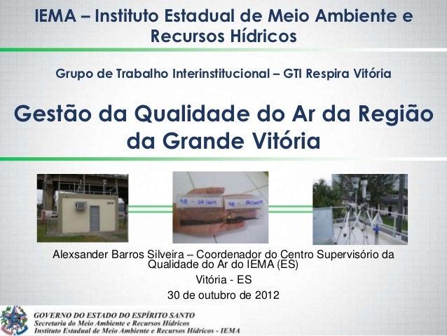 IEMA – Instituto Estadual de Meio Ambiente e                Recursos Hídricos   Grupo de Trabalho Interinstitucional – GTI...