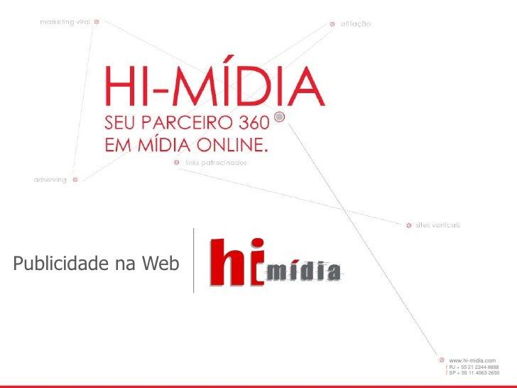 Publicidade na Web                         www.hi-midia.com                      RJ + 55 21 2244-8888                     ...