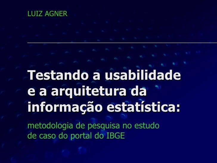 Testando a usabilidade  e a arquitetura da informação estatística: metodologia de pesquisa no estudo  de caso do portal do...