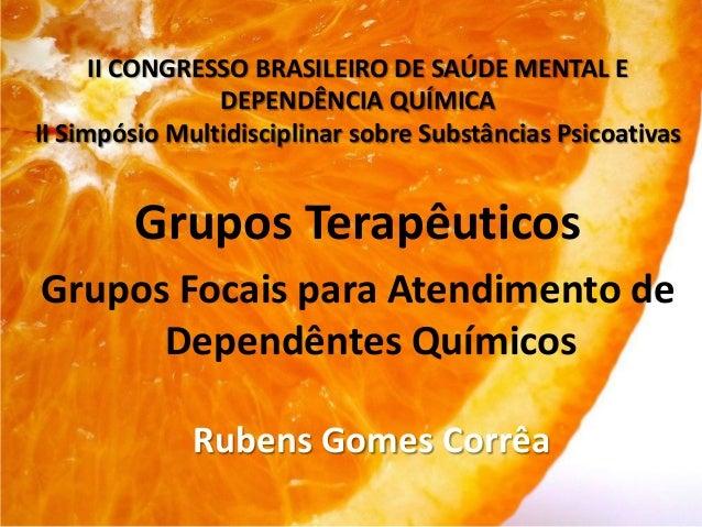II CONGRESSO BRASILEIRO DE SAÚDE MENTAL E DEPENDÊNCIA QUÍMICA II Simpósio Multidisciplinar sobre Substâncias Psicoativas G...