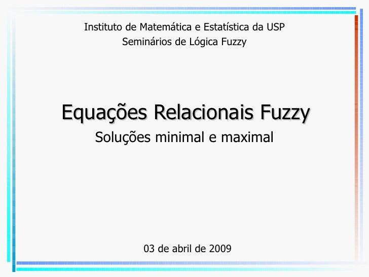 Equações Relacionais Fuzzy Soluções minimal e maximal Dr. Eng. Odair Barbosa de Moraes PCC/POLI/USP odair.moraes@poli.usp....