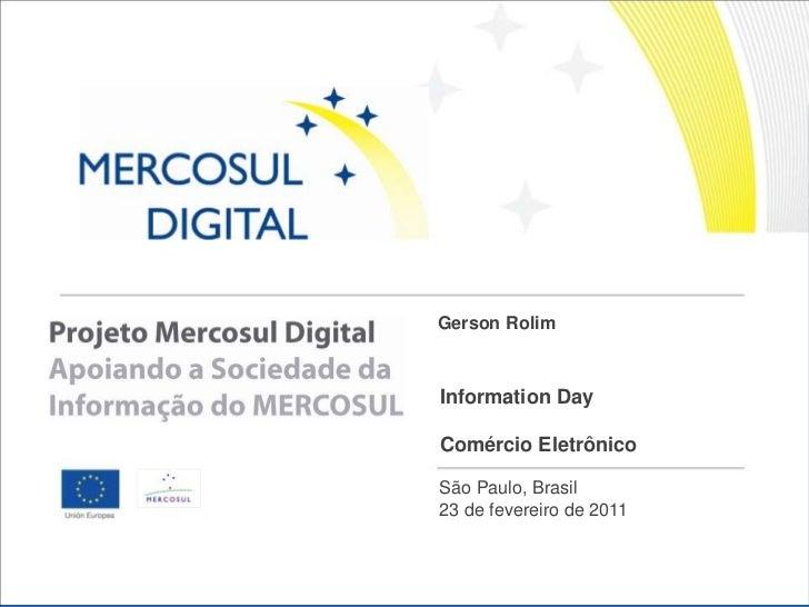 Gerson Rolim<br />Information Day<br />Comércio Eletrônico<br />São Paulo, Brasil <br />23 de fevereiro de 2011<br />