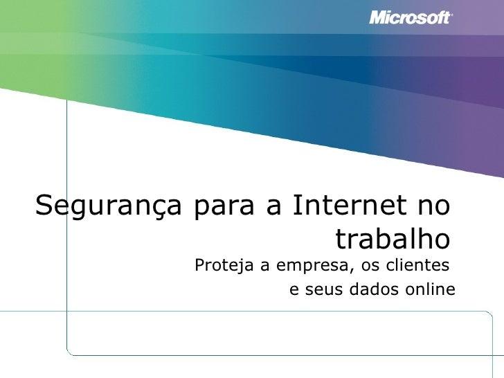 Segurança para a Internet no trabalho <ul><li>Proteja a empresa, os clientes  e seus dados online </li></ul>