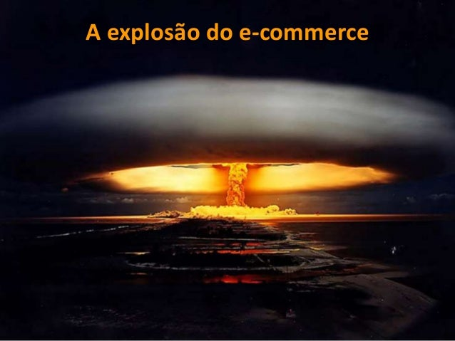 A explosão do e-commerce                           1