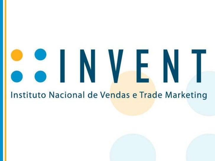 Copyright INVENT® - Instituto Nacional de Vendas e Trade Marketing. Nenhuma parte deste material pode ser reproduzida ou a...