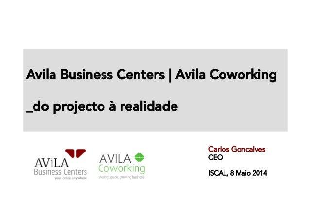 Avila Business Centers   Avila Coworking   _do projecto à realidade   Carlos Goncalves CEO ISCAL, 8 Maio 2014E,