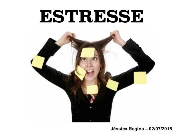 ESTRESSE Jéssica Regina – 02/07/2015
