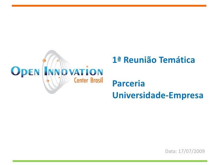 1ª Reunião Temática  Parceria Universidade-Empresa                 Data: 17/07/2009