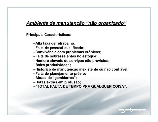 """Ambiente de manutenção """"não organizado"""" Principais Características: –Alta taxa de retrabalho; –Falta de pessoal qualificad..."""