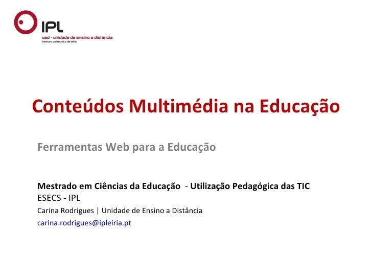 Conteúdos Multimédia na EducaçãoFerramentas Web para a EducaçãoMestrado em Ciências da Educação - Utilização Pedagógica da...