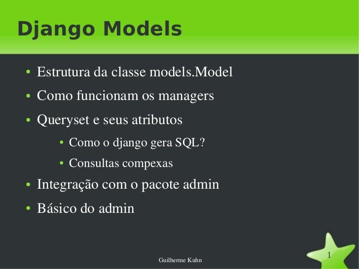 Django Models●   Estruturadaclassemodels.Model●   Comofuncionamosmanagers●   Queryseteseusatributos       ●   Com...