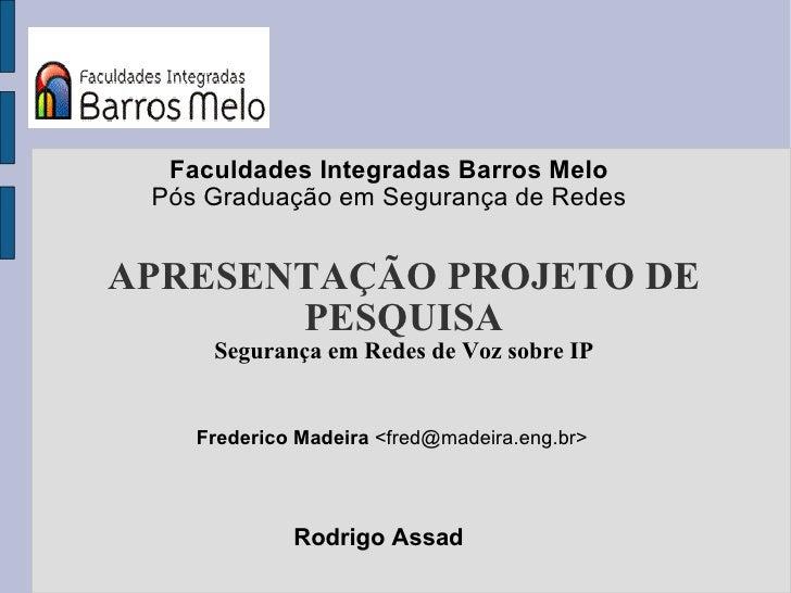 Faculdades Integradas Barros Melo Pós Graduação em Segurança de RedesAPRESENTAÇÃO PROJETO DE       PESQUISA     Segurança ...