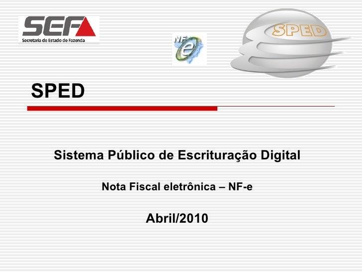 SPED Sistema Público de Escrituração Digital Nota Fiscal eletrônica – NF-e Abril/2010