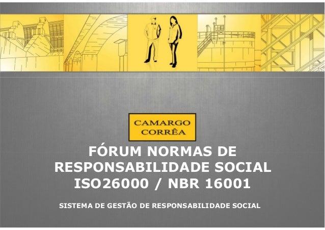 FÓRUM NORMAS DE RESPONSABILIDADE SOCIAL ISO26000 / NBR 16001 SISTEMA DE GESTÃO DE RESPONSABILIDADE SOCIAL