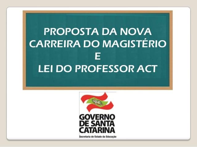 PROPOSTA DA NOVA CARREIRA DO MAGISTÉRIO E LEI DO PROFESSOR ACT