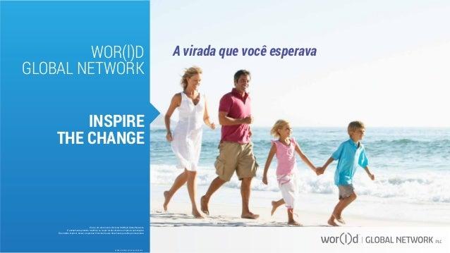 WOR(l)D  GLOBAL NETWORK  INSPIRE  THE CHANGE  A virada que você esperava  Este é um documento oficial da WOR(l)D Global Ne...