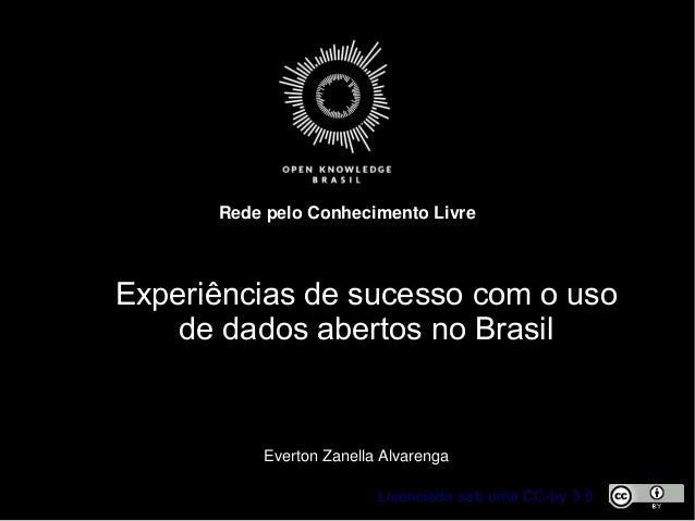 Licenciado sob uma CC-by 3.0 RedepeloConhecimentoLivre EvertonZanellaAlvarenga Experiências de sucesso com o uso de d...