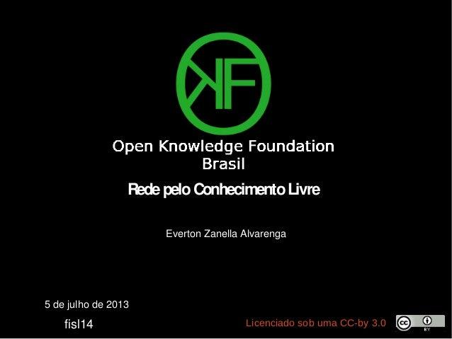 5 de julho de 2013 fisl14 Licenciado sob uma CC-by 3.0 RedepeloConhecimentoLivre Everton Zanella Alvarenga