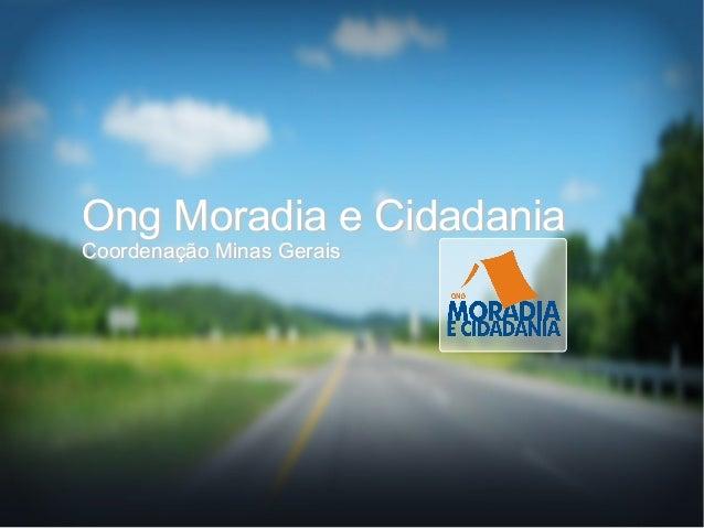 Ong Moradia e Cidadania Coordenação Minas Gerais Ong Moradia e Cidadania Coordenação Minas Gerais