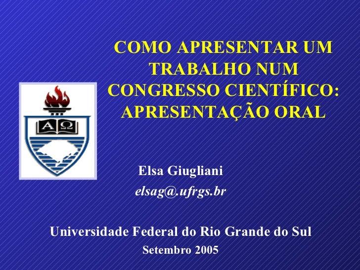 COMO APRESENTAR UM             TRABALHO NUM         CONGRESSO CIENTÍFICO:           APRESENTAÇÃO ORAL             Elsa Giu...