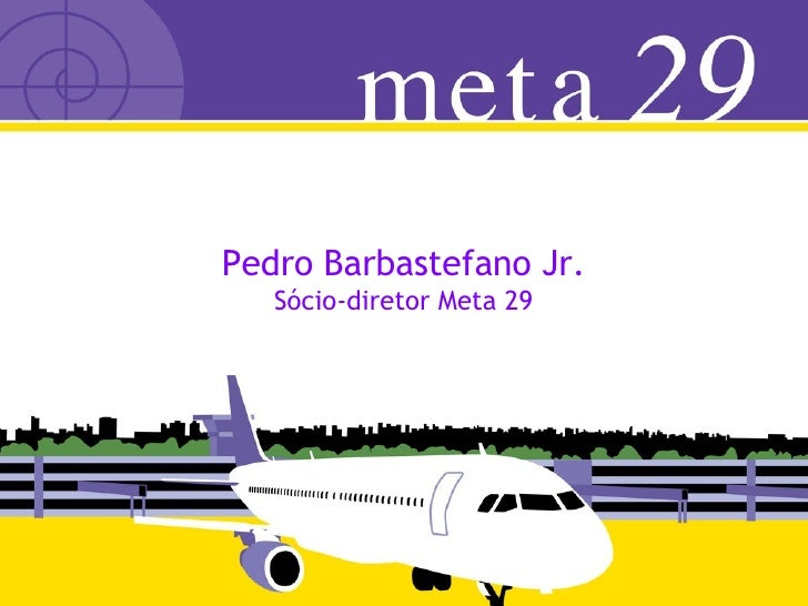 Pedro Barbastefano Jr. S ócio-diretor Meta 29
