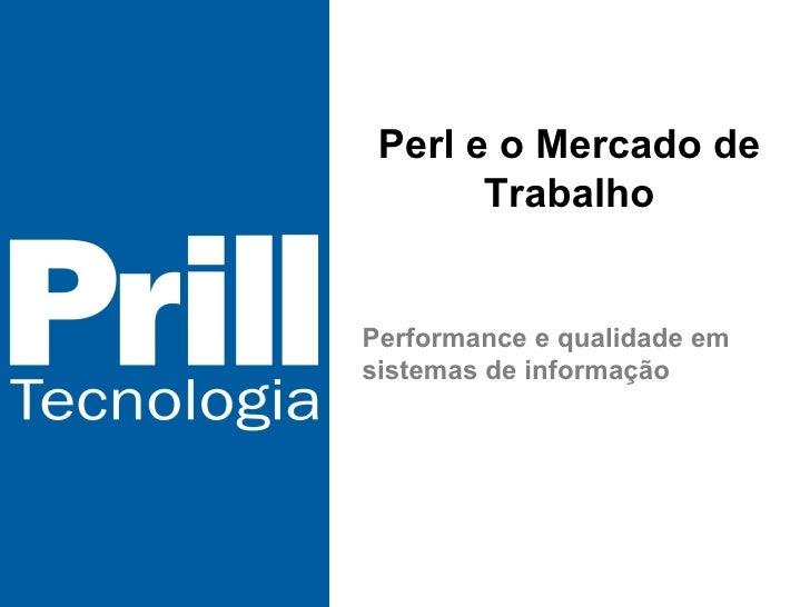 Perl e o Mercado de Trabalho Performance e qualidade em sistemas de informação