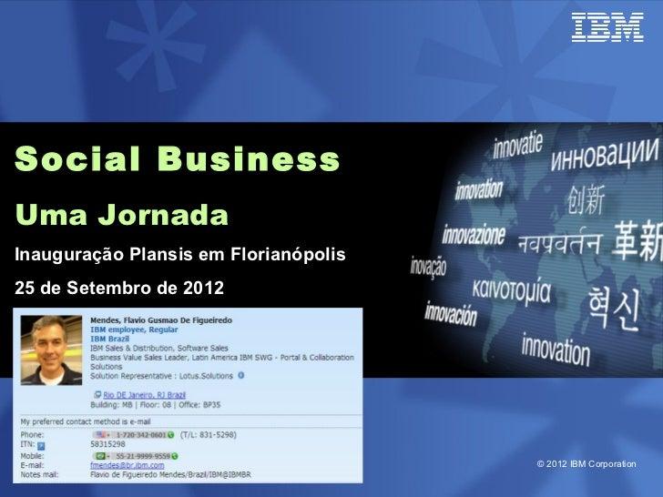 Social BusinessUma JornadaInauguração Plansis em Florianópolis25 de Setembro de 2012                                      ...