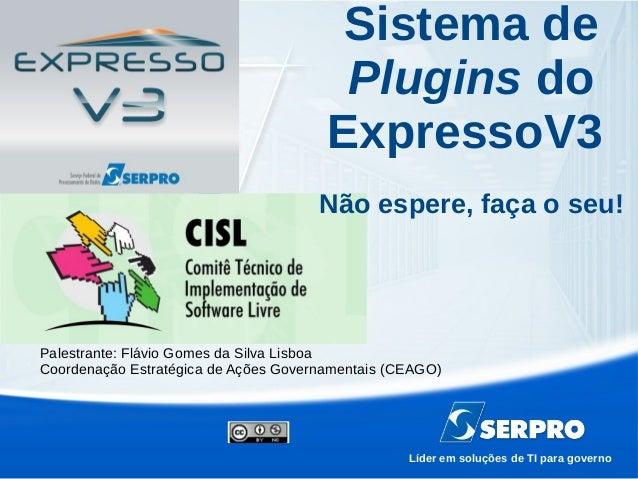 Líder em soluções de TI para governo Palestrante: Flávio Gomes da Silva Lisboa Coordenação Estratégica de Ações Governamen...