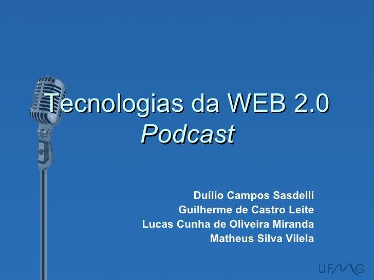 Tecnologias da WEB 2.0        Podcast                 Duílio Campos Sasdelli              Guilherme de Castro Leite       ...